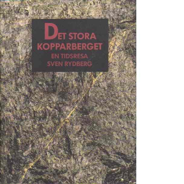 Det stora kopparberget : en tidresa - Rydberg, Sven