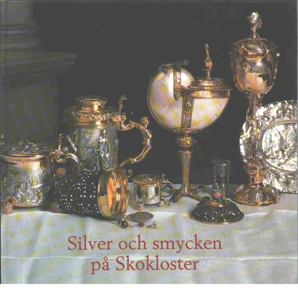 Silver och smycken på Skokloster - Red. Bengtsson, Anders
