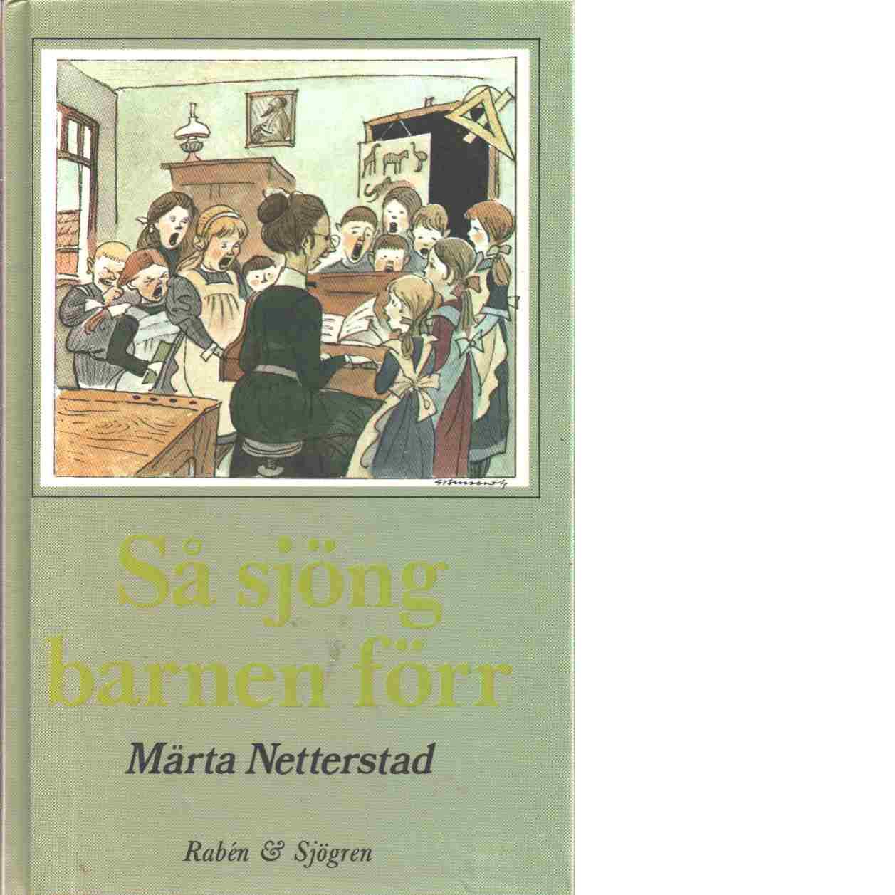 Så sjöng barnen förr : textmaterialet i de svenska skolsångböckerna 1842-1972 - Netterstad, Märta