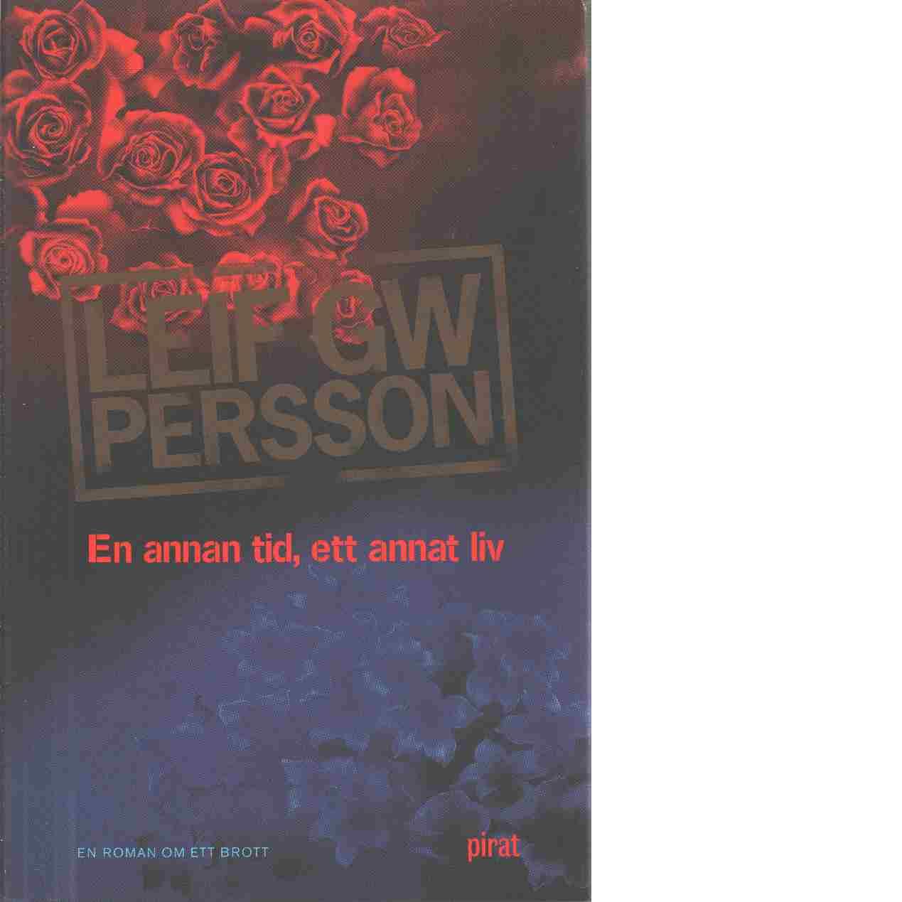 En annan tid, ett annat liv : en roman om ett brott - Persson, Leif G. W.,