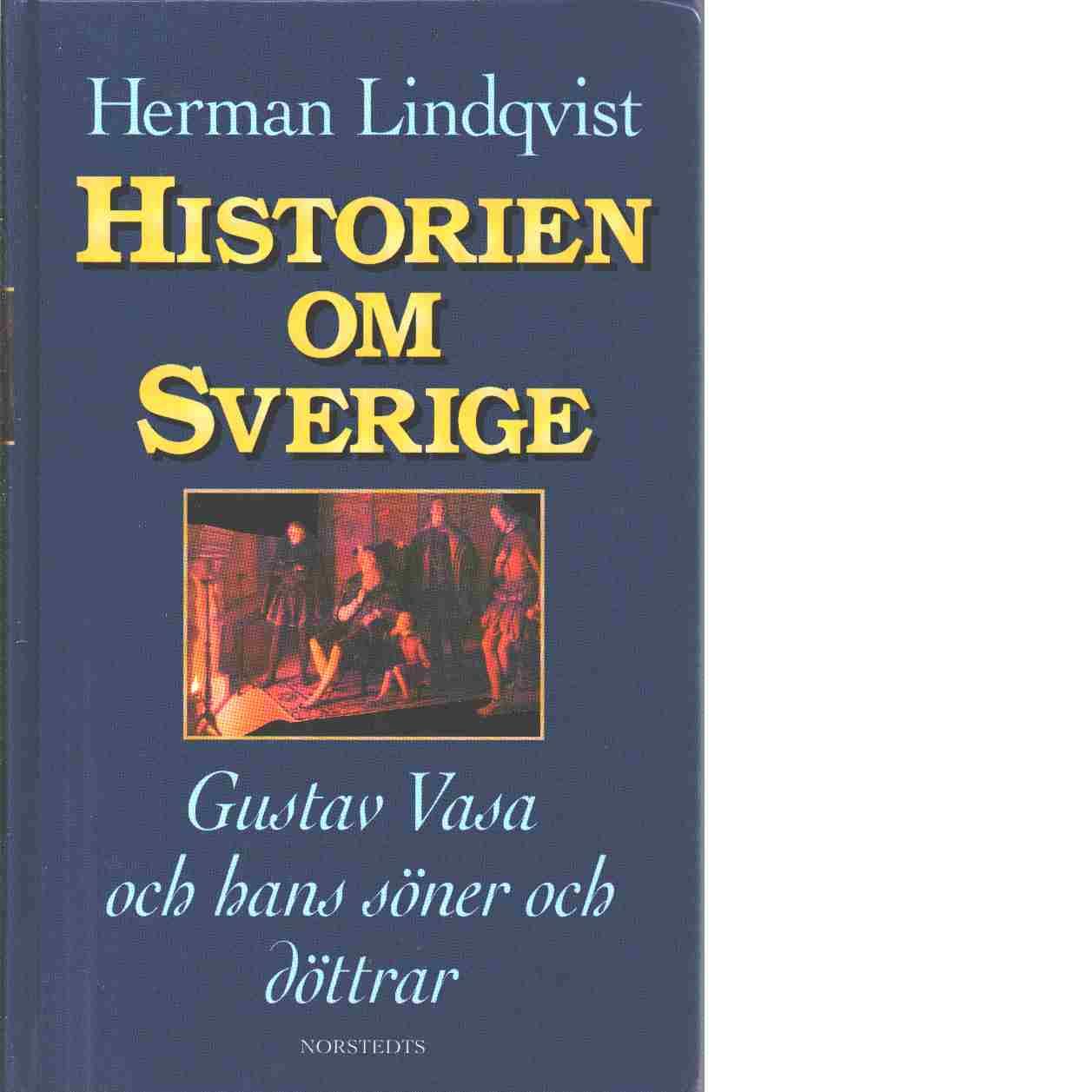 Historien om Sverige. Historien om Gustav Vasa och hans söner och döttrar - Lindqvist, Herman
