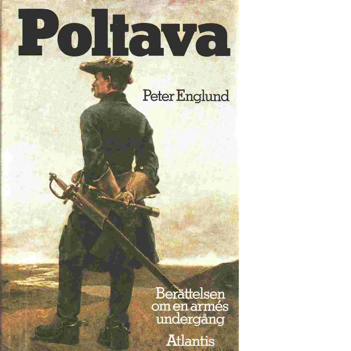 Poltava : berättelsen om en armés undergång - Englund, Peter