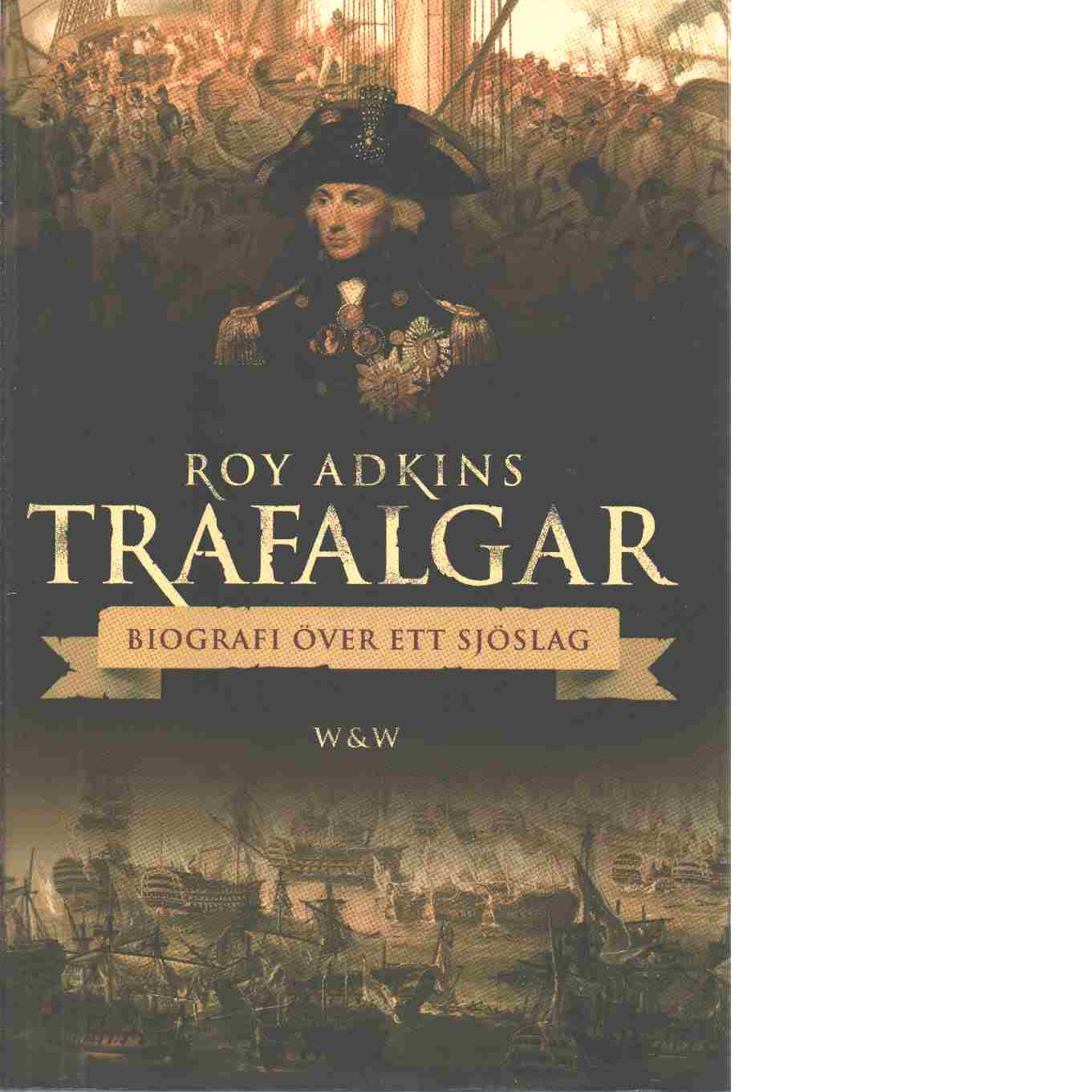 Trafalgar : biografi över ett sjöslag - Adkins, Roy