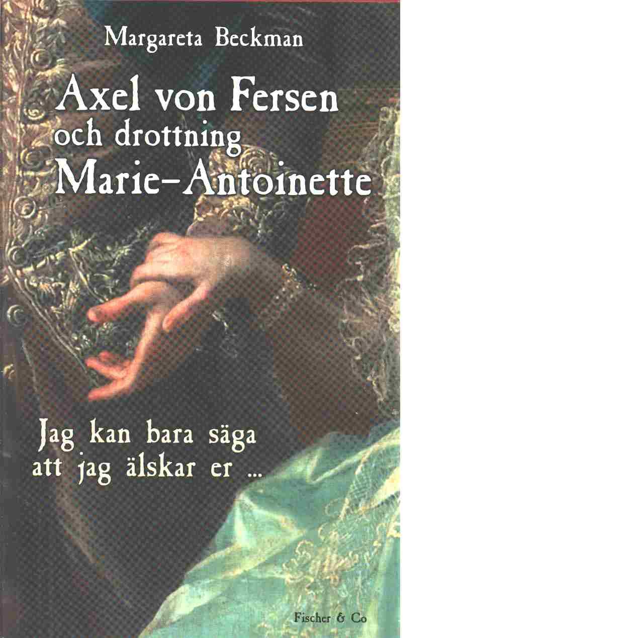 Axel von Fersen och drottning Marie-Antoinette - Beckman, Margareta