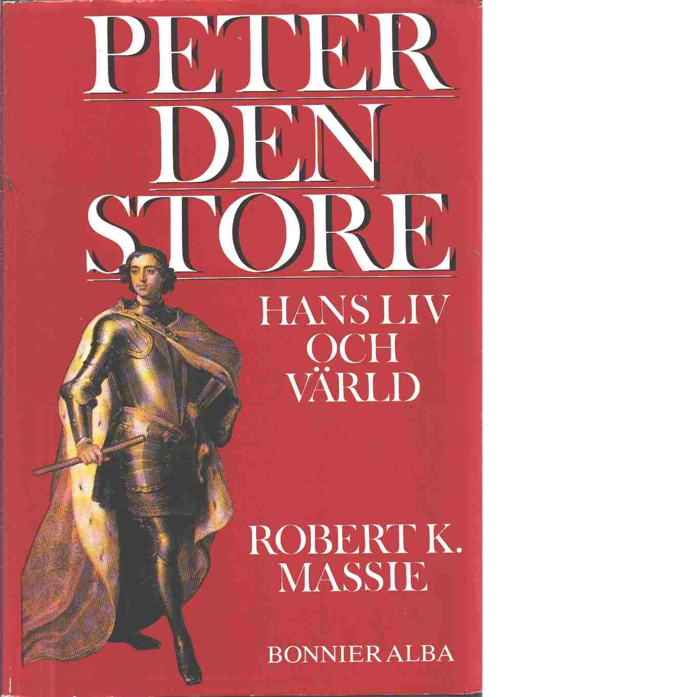 Peter den store : hans liv och värld - Massie, Robert K