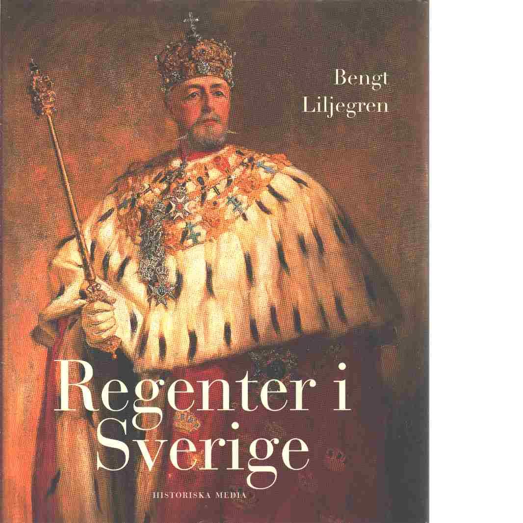 Regenter i Sverige - Liljegren, Bengt