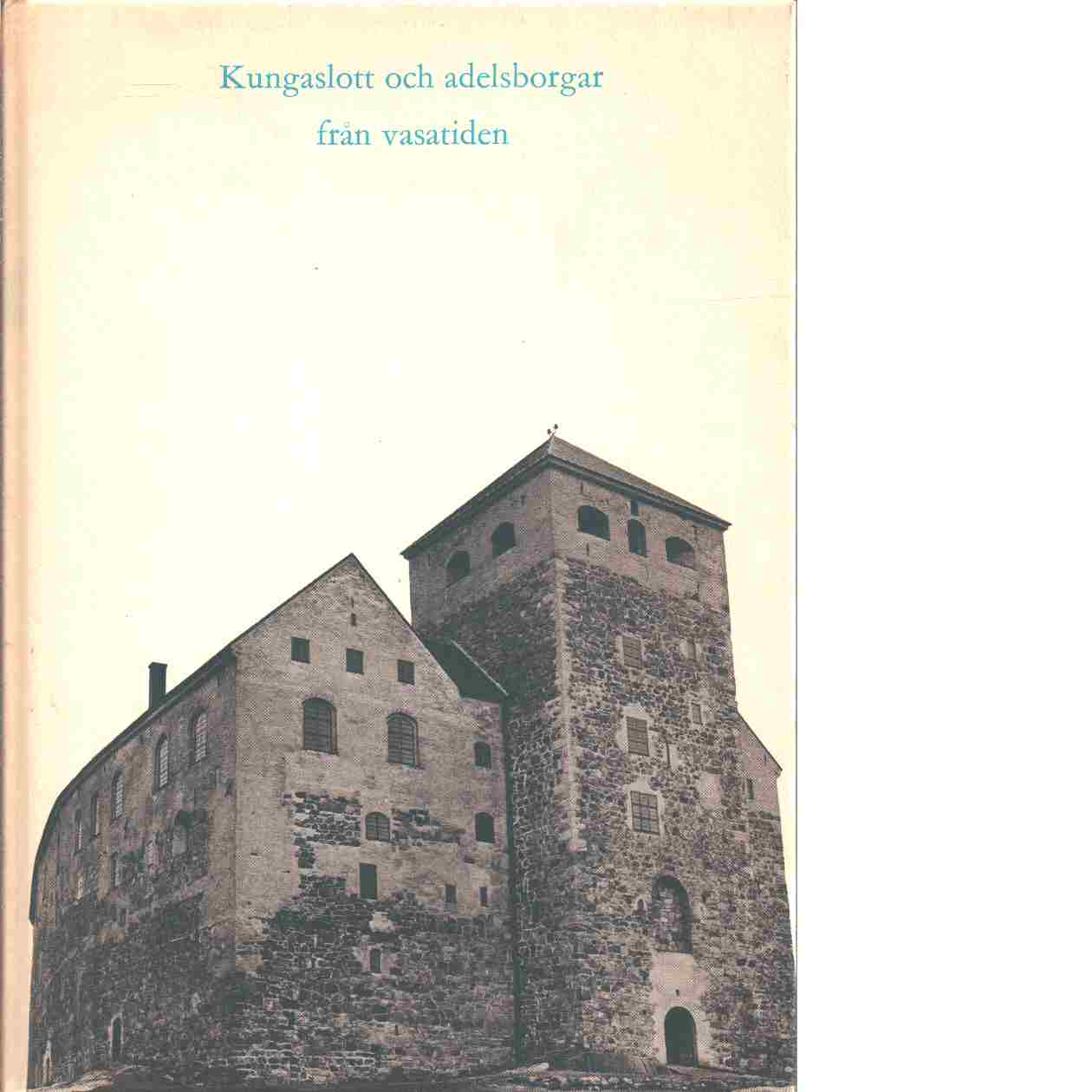 Kungaslott och adelsborgar från vasatiden - Åberg, Alf och Terje, Ola