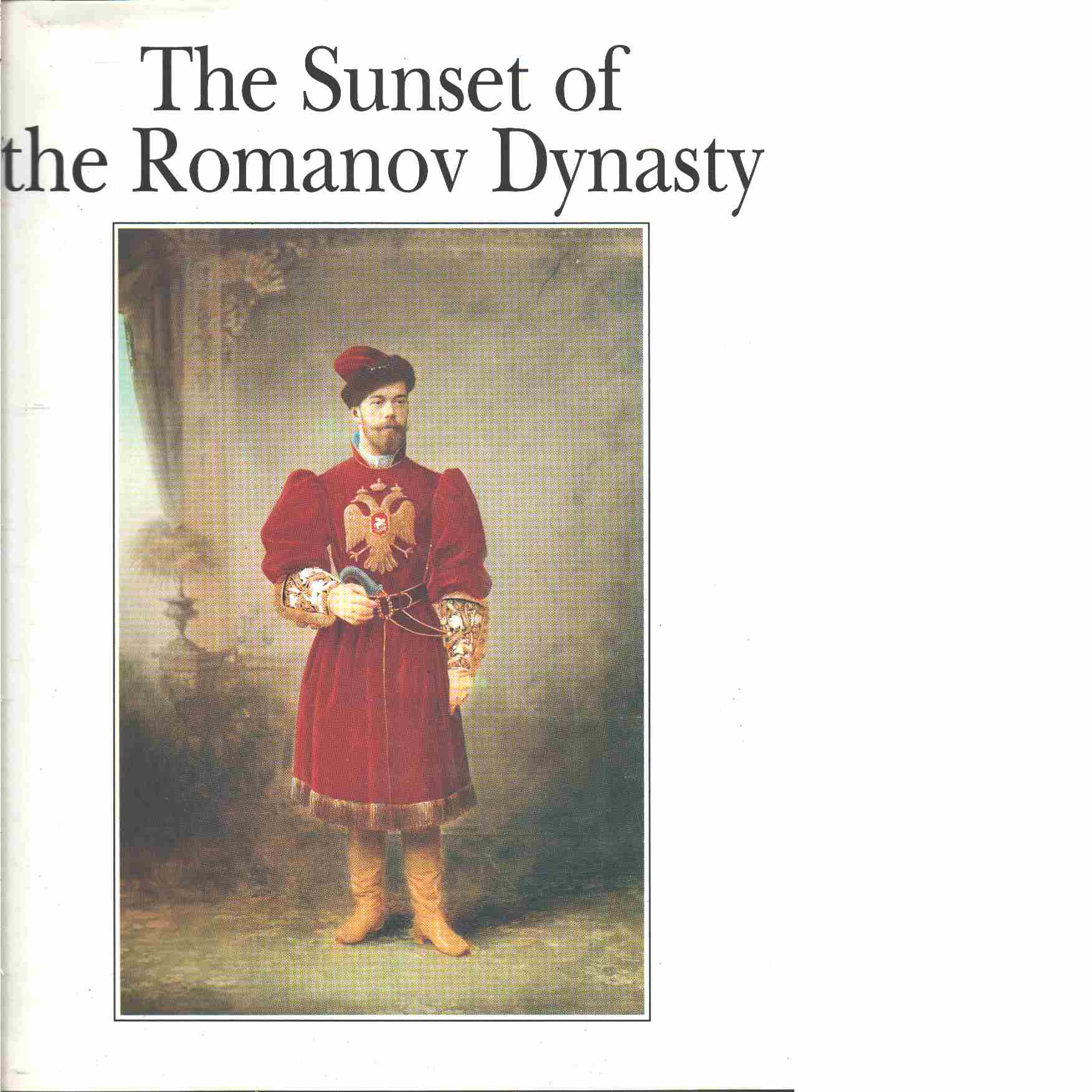 The Sunset of the Romanov Dynasty - Iroshnikov Mikhail, Protsai Liudmila and Shelayev Yuri