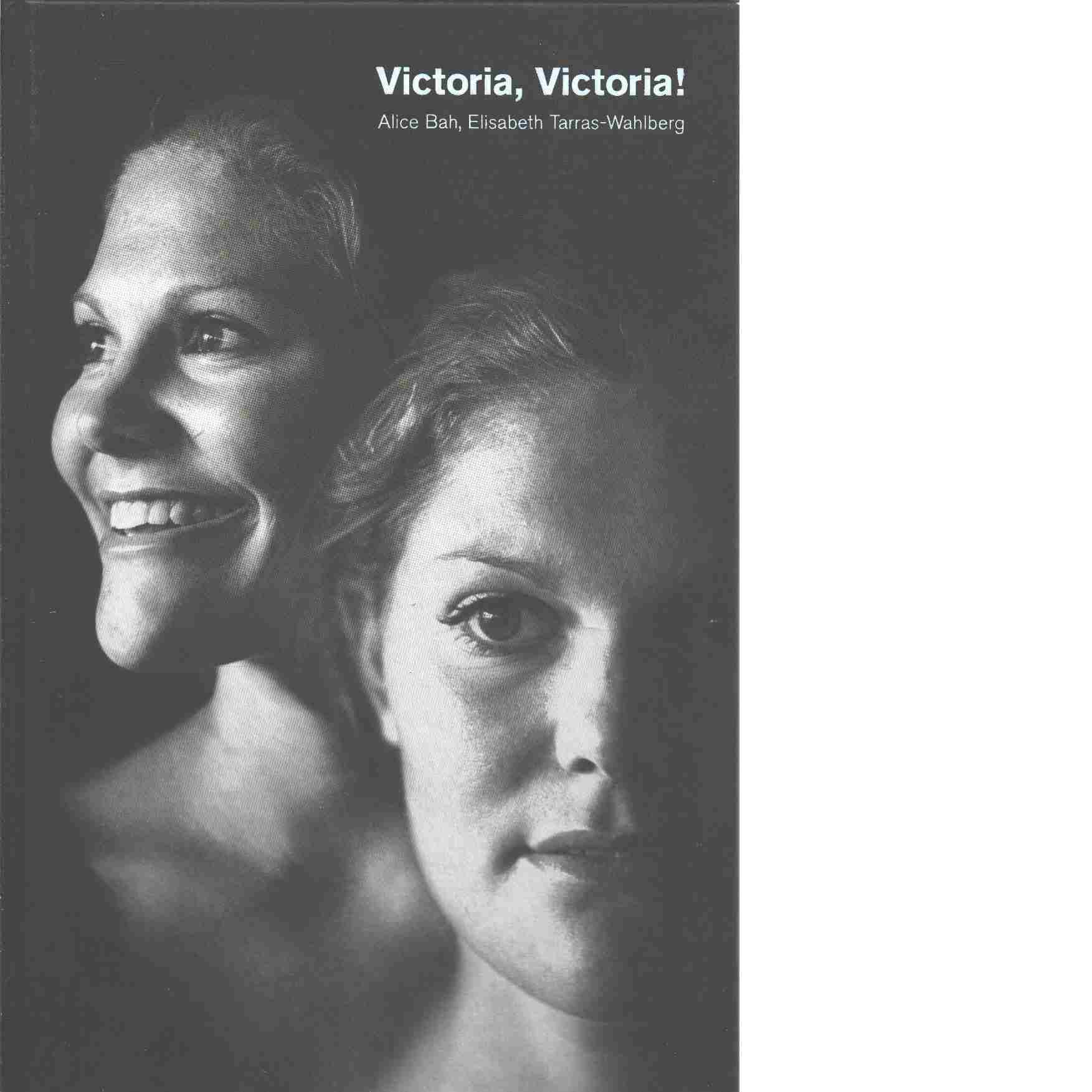 Victoria, Victoria! - Bah Kuhnke, Alice och Tarras-Wahlberg, Elisabeth