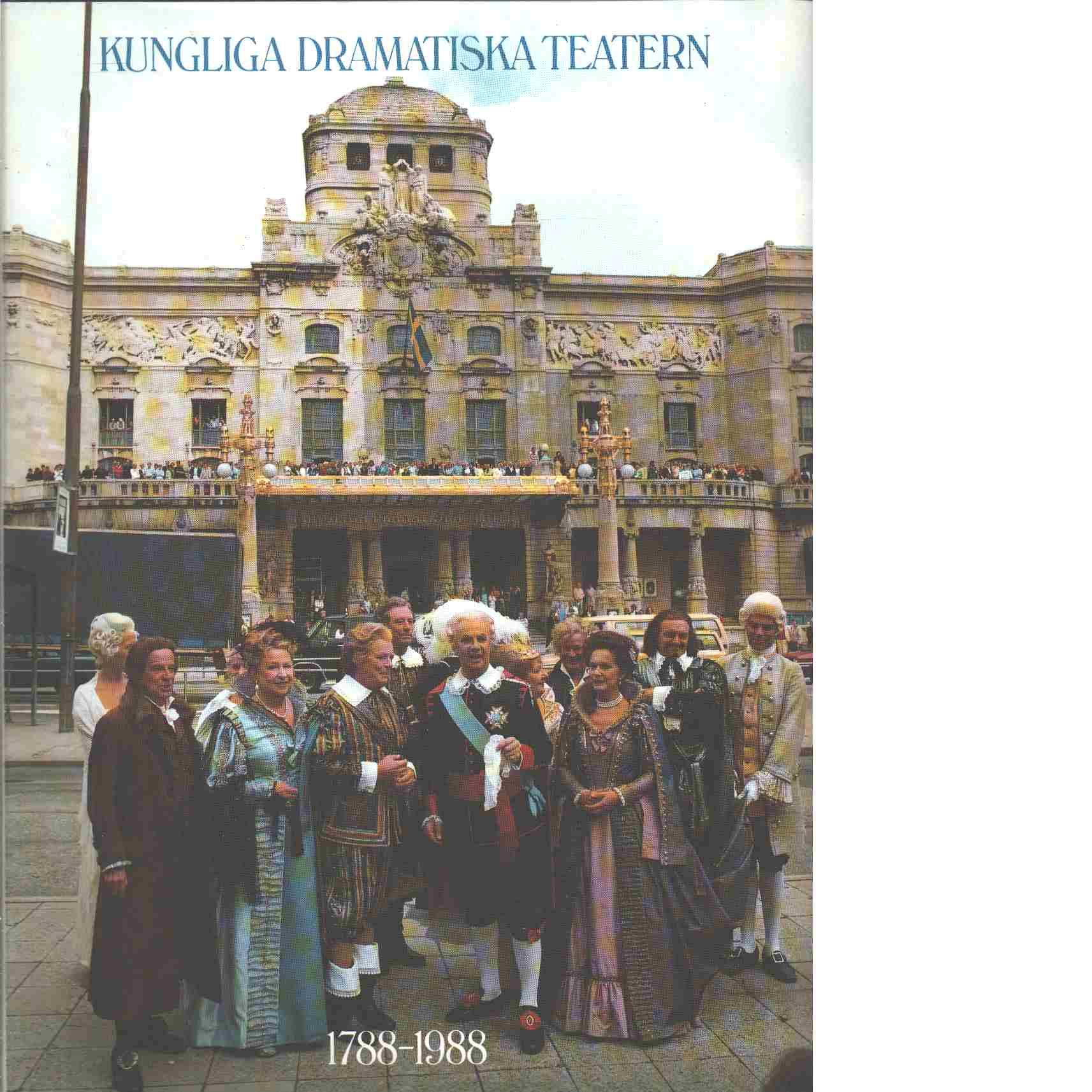 Kungliga Dramatiska teatern 1788-1988 : jubileumsföreställning i fyra akter - Red. Näslund, Erik och Sörenson, Elisabeth samt Bergman, Ingmar