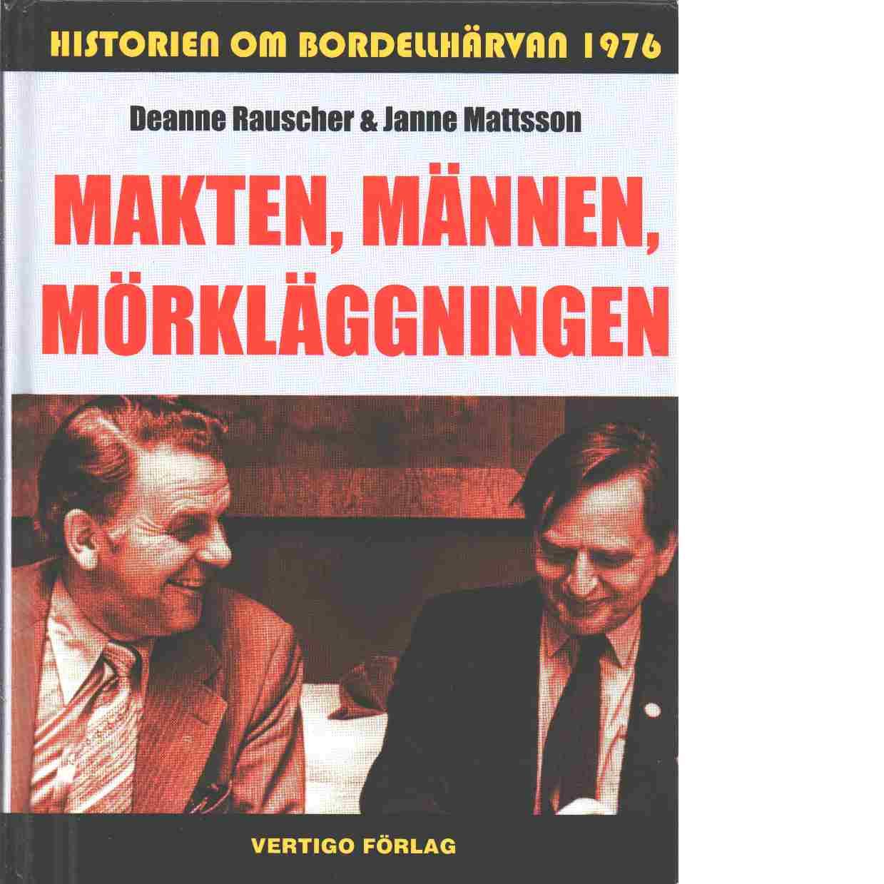 Makten, männen, mörkläggningen : historien om bordellhärvan 1976 - Rauscher, Deanne och Mattsson, Janne