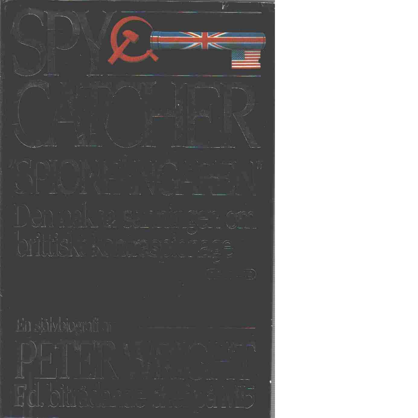 """Spycatcher - """"spionfångaren"""" : den nakna sanningen om brittiskt kontraspionage : [en självbiografi] - Wright, Peter"""