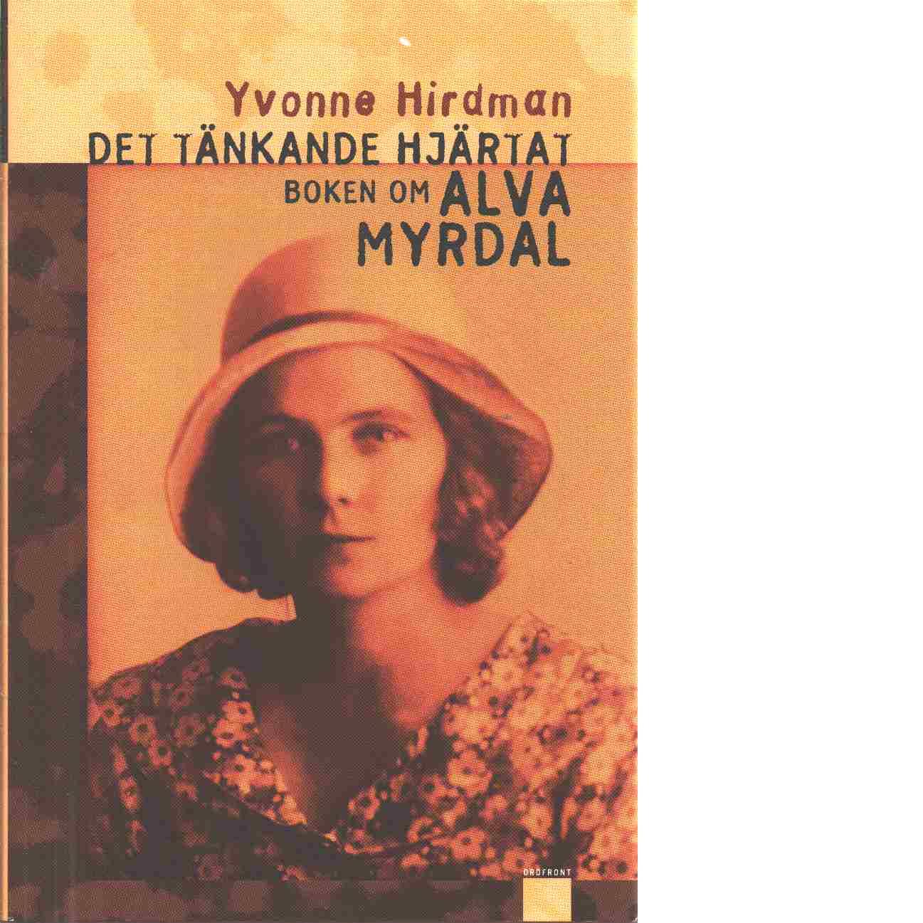 Det tänkande hjärtat : boken om Alva Myrdal - Hirdman, Yvonne