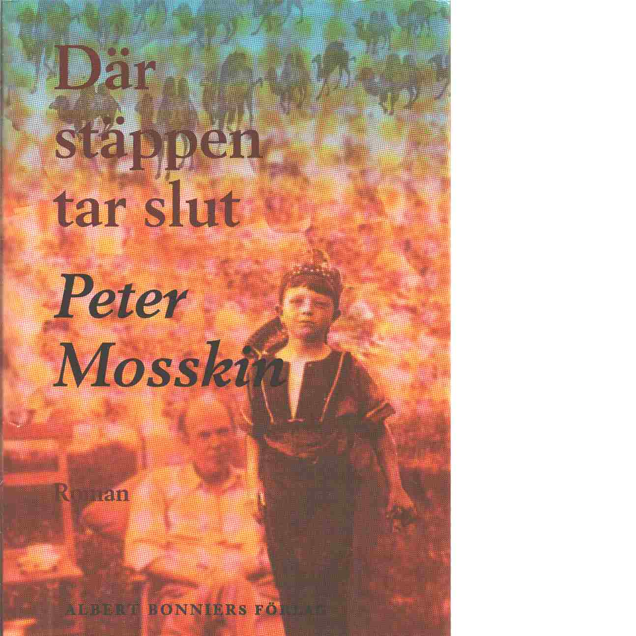 Där stäppen tar slut : roman - Mosskin, Peter