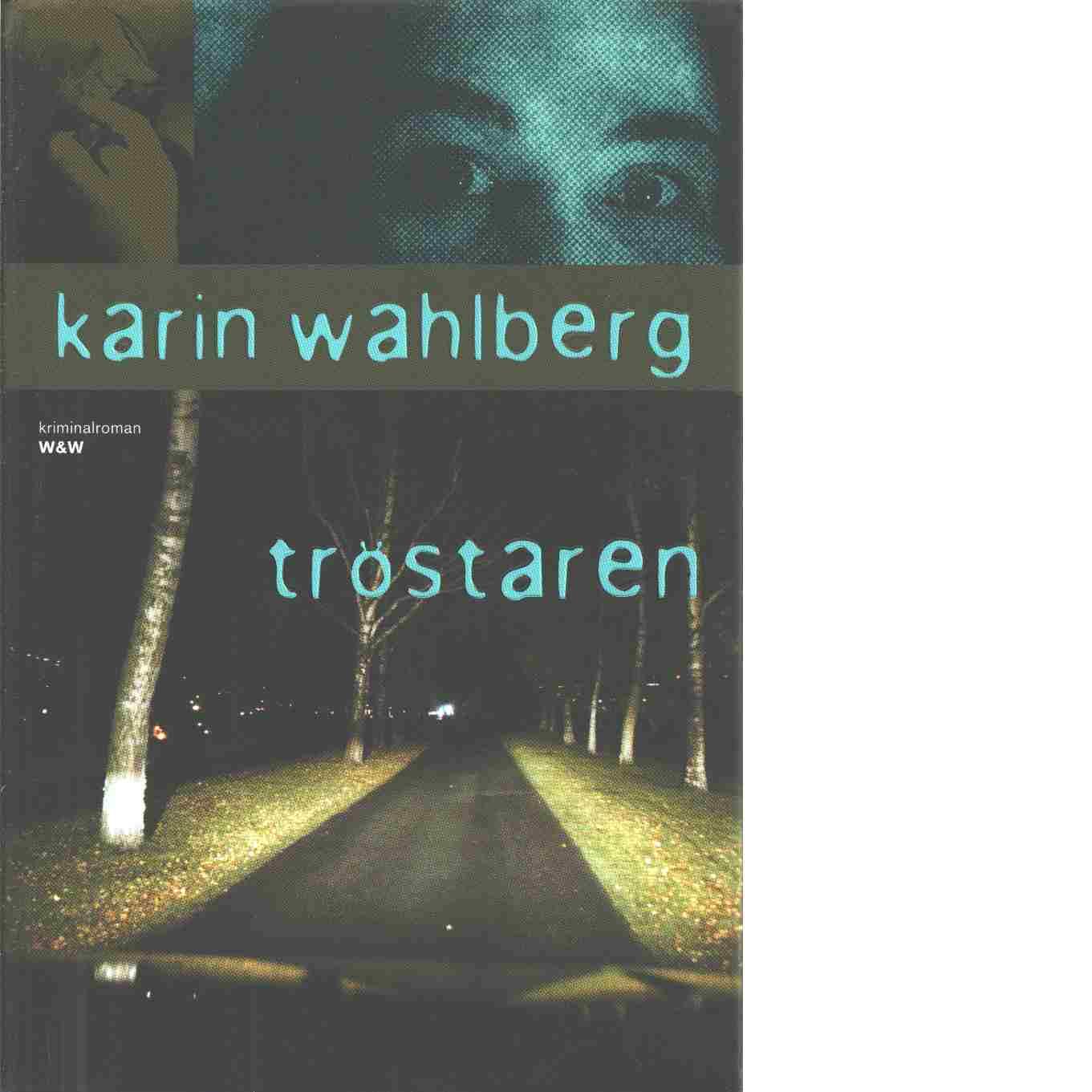 Tröstaren : kriminalroman - Wahlberg, Karin