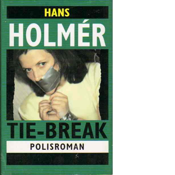Tie-break : polisroman - Holmér, Hans