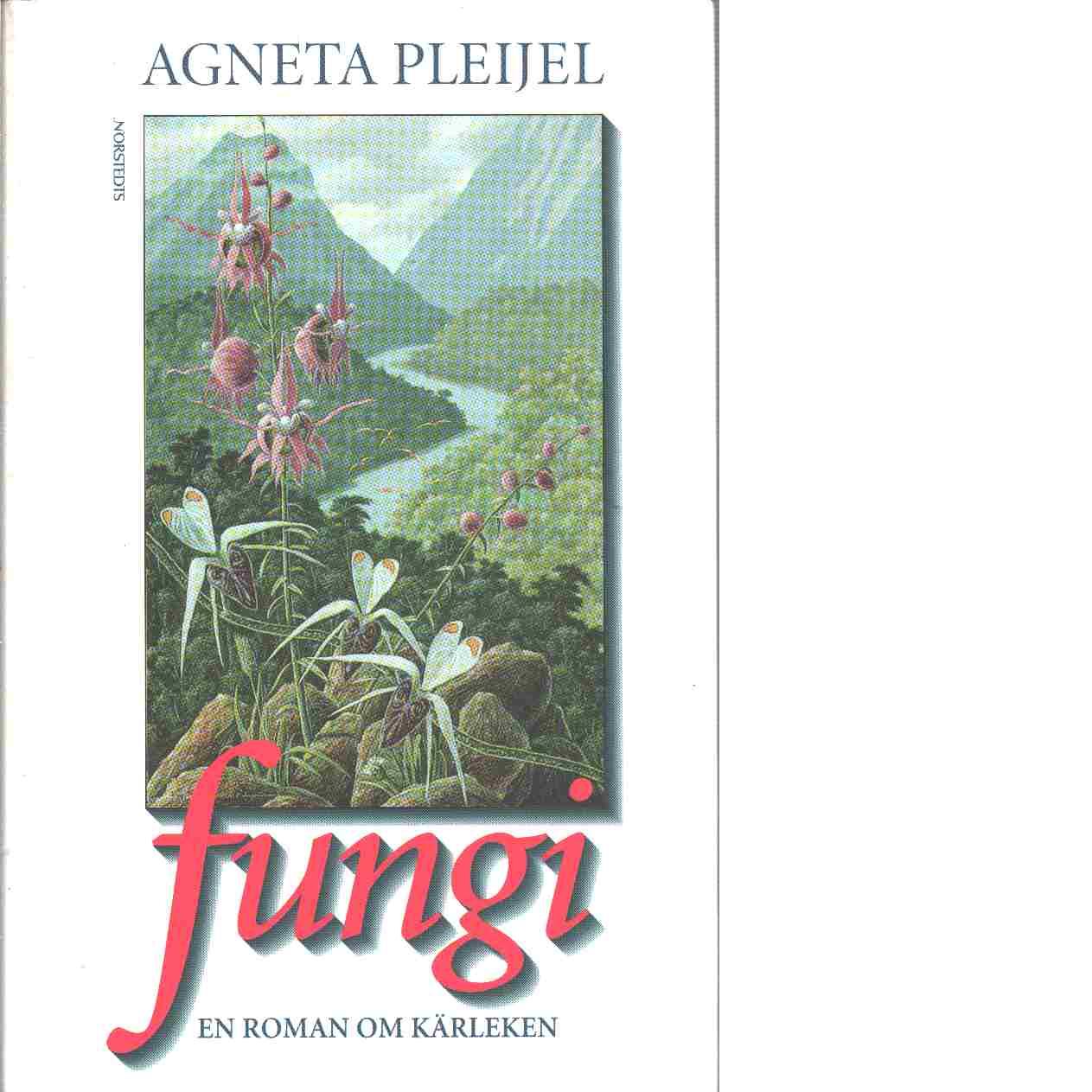 Fungi : en roman om kärleken - Pleijel, Agneta