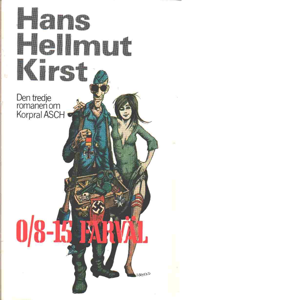 0/8-15 farväl : [den tredje romanen om korpral Asch] - Kirst, Hans Hellmut