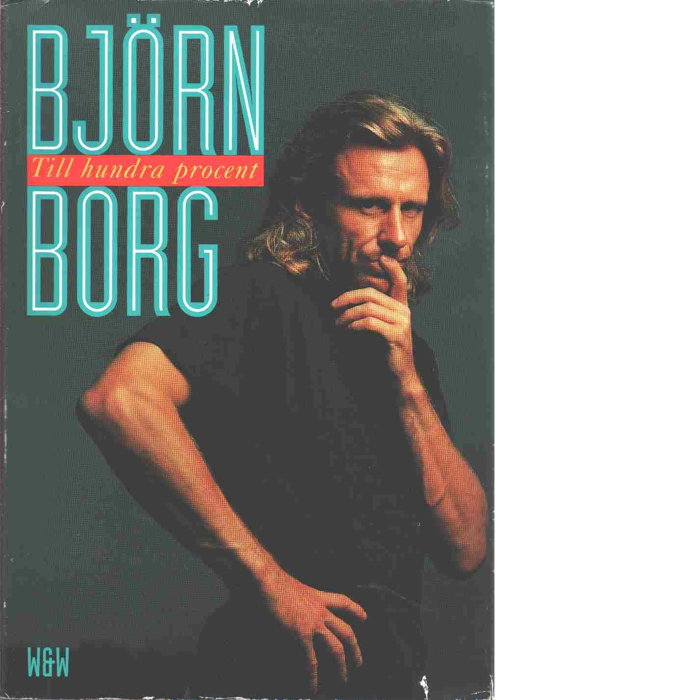 Till hundra procent - Borg, Björn