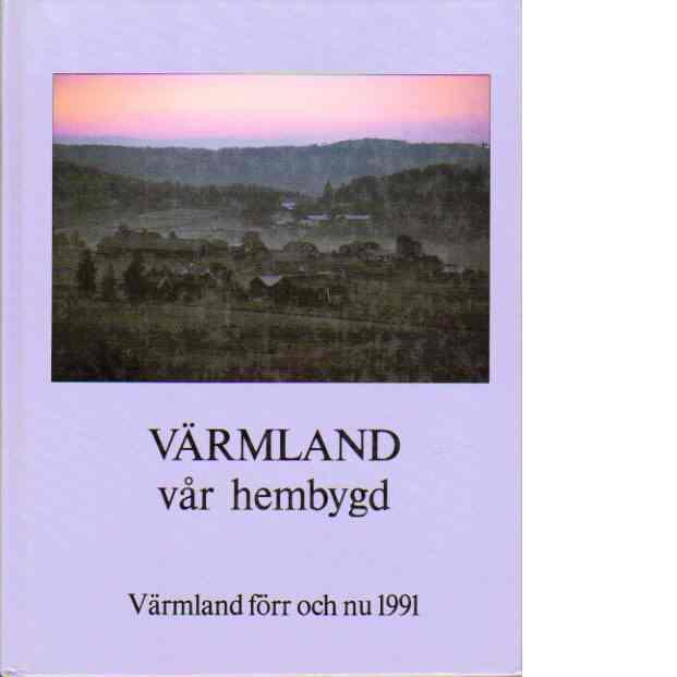 Värmland vår hembygd - Värmland förr och nu 1991 - Värmlands museum