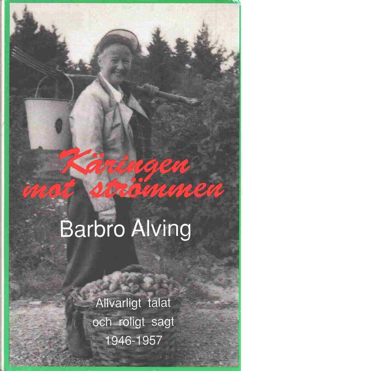 Käringen mot strömmen : allvarligt talat och roligt sagt. 1946-1958 - Alving, Barbro