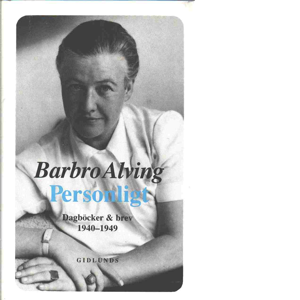 Personligt : dagböcker och brev. 1940-1949 - Alving, Barbro