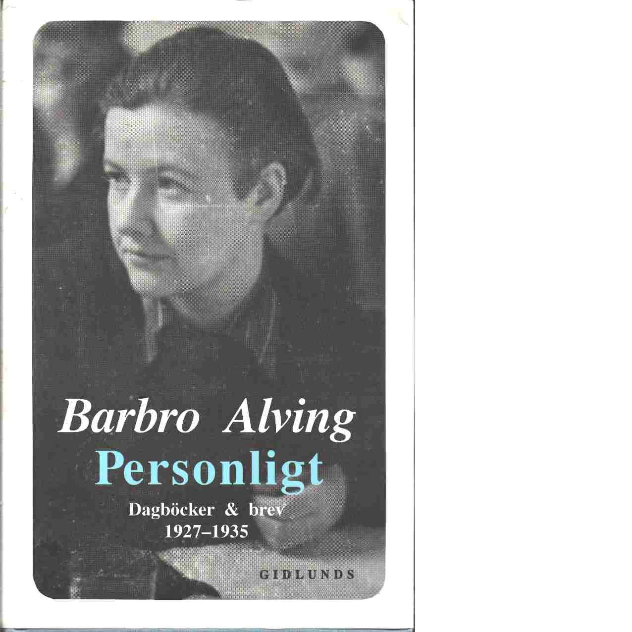 Personligt : dagböcker och brev. 1927-1935 - Alving, Barbro