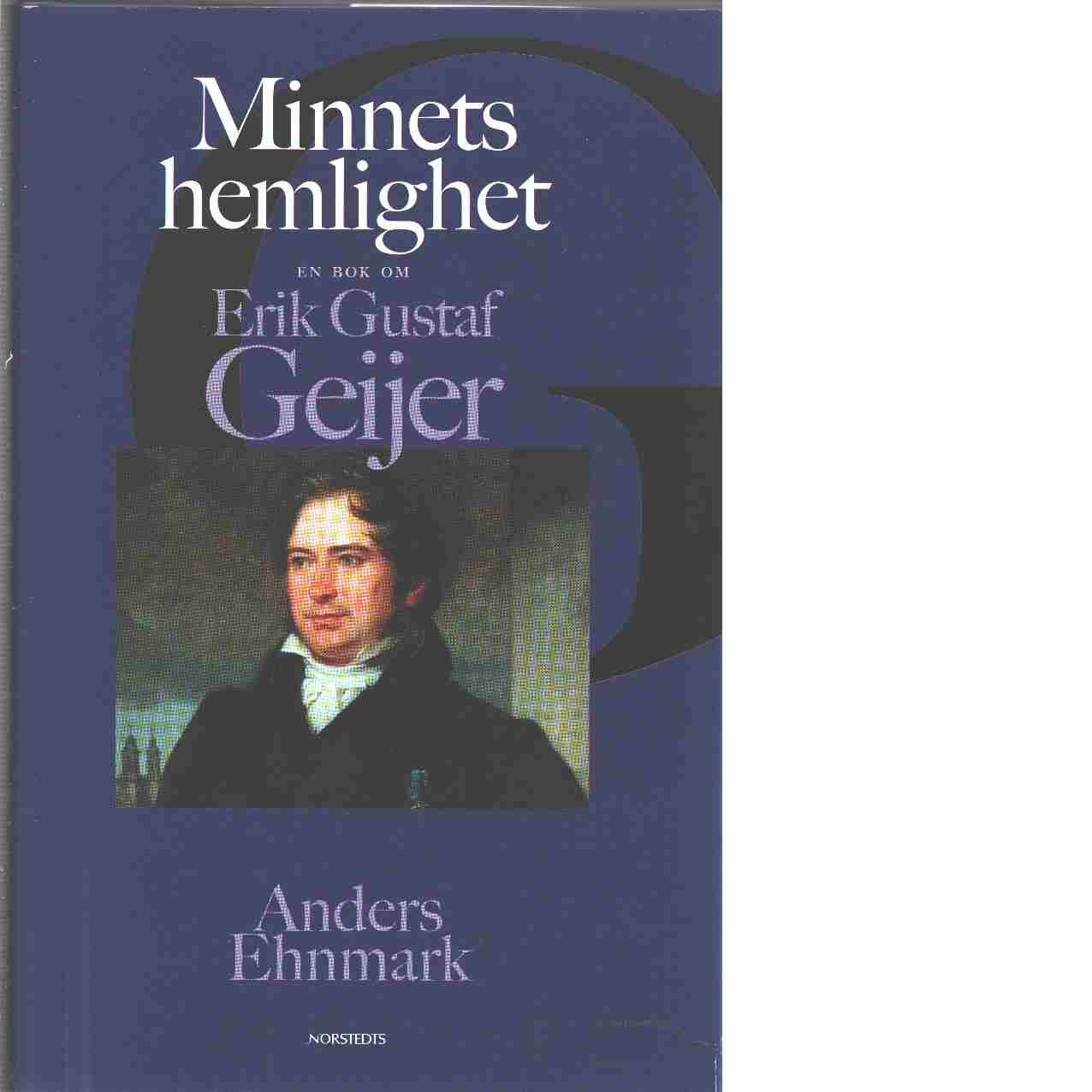 Minnets hemlighet : en bok om Erik Gustaf Geijer - Ehnmark, Anders