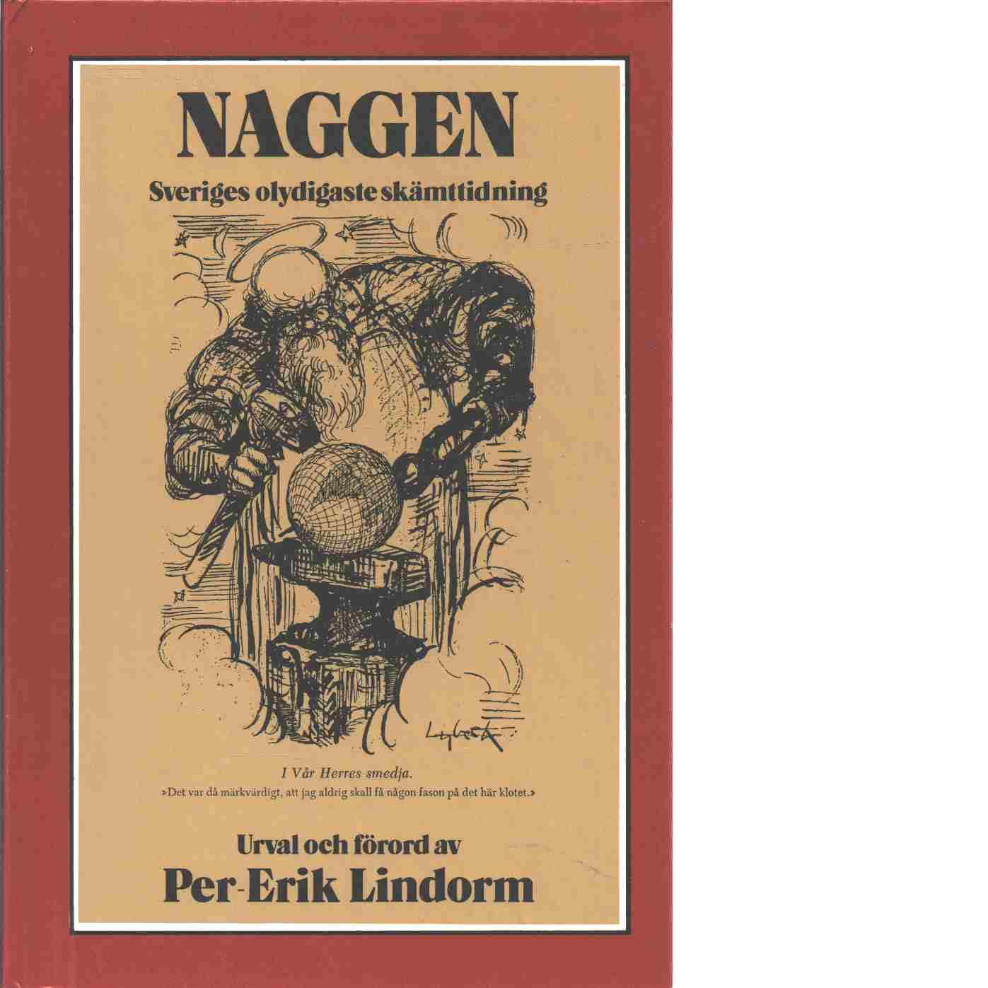 Erik Lindorms Naggen : Sveriges olydigaste skämttidning - Lindorm, Erik