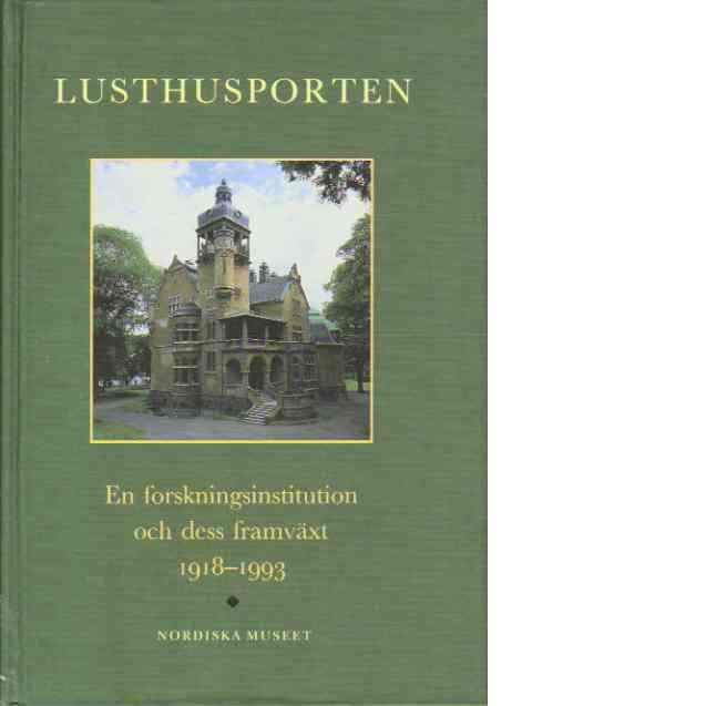 Lusthusporten : En forskningsinstitution och dess framväxt 1918-1993 - Red.