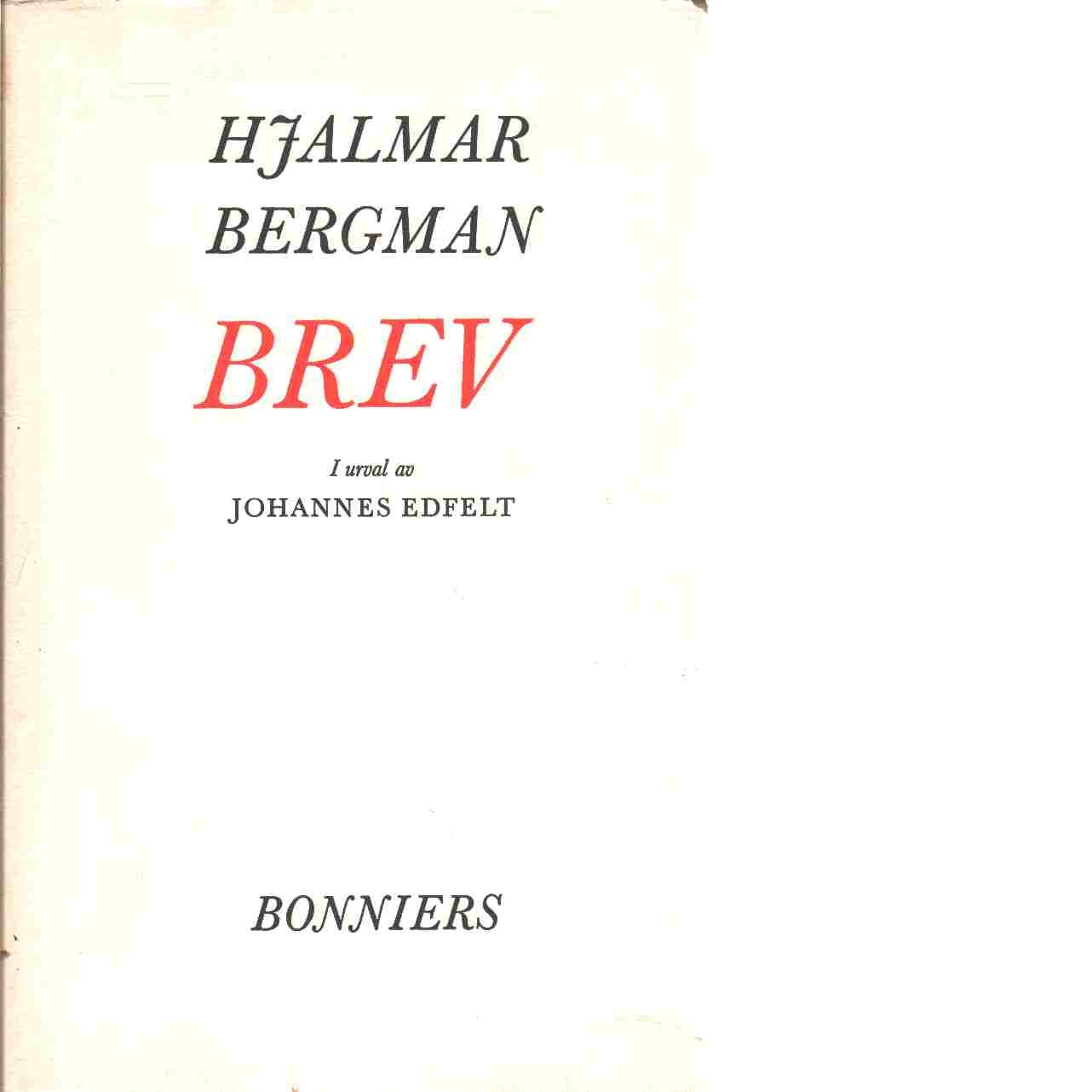 Brev / i urval av Johannes Edfelt - Bergman, Hjalmar