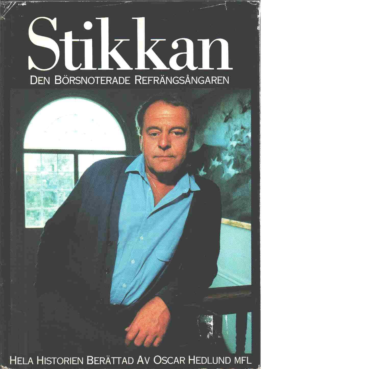 Stikkan : den börsnoterade refrängsångaren - Hedlund, Oscar