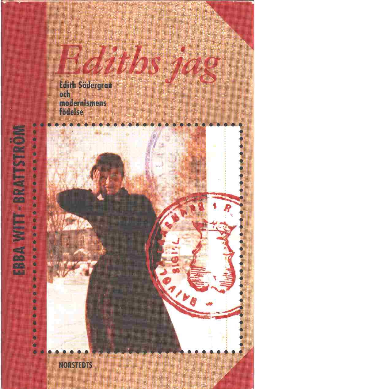 Ediths jag : Edith Södergran och modernismens födelse - Witt-Brattström, Ebba