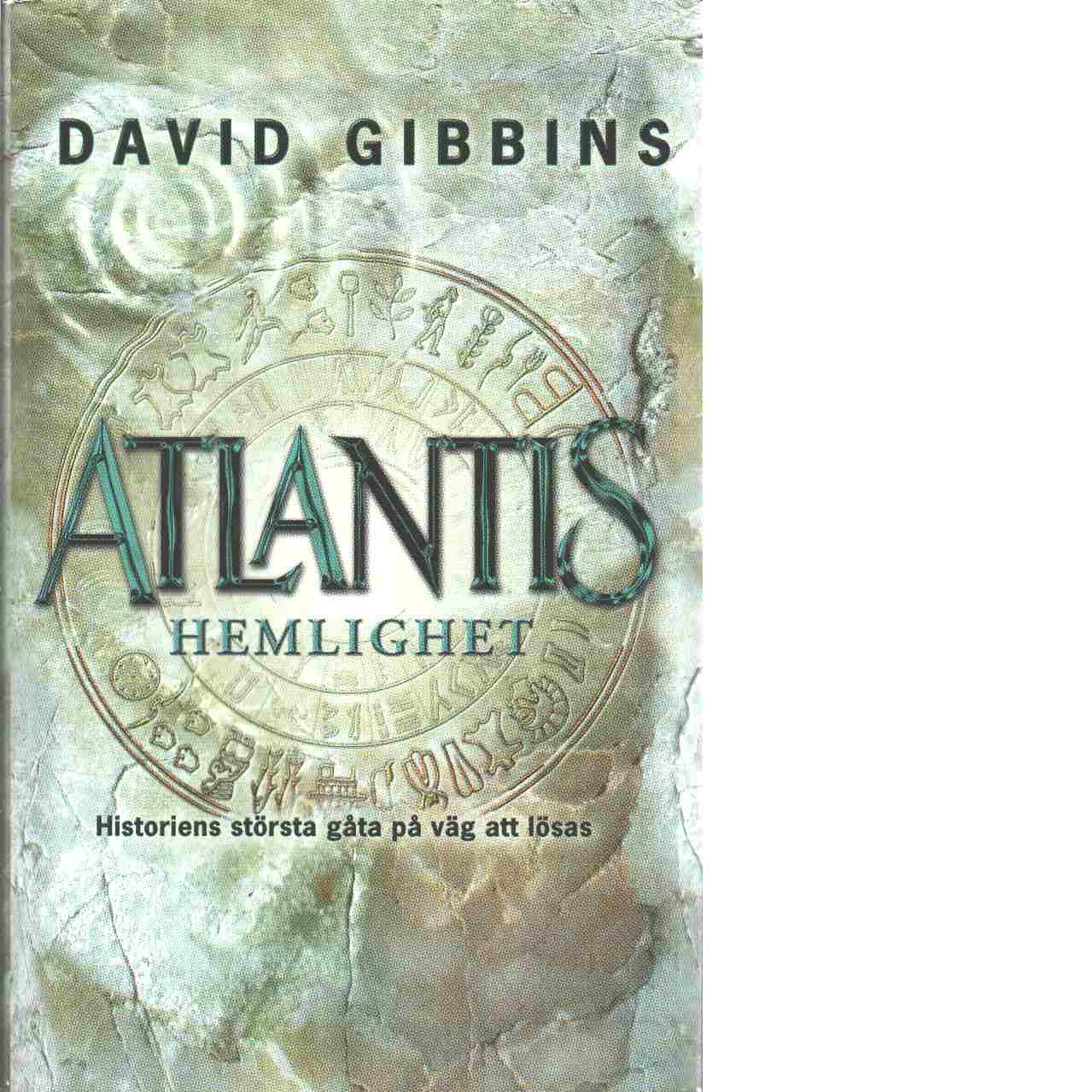 Atlantis hemlighet : historiens största gåta på väg att lösas - Gibbins, David
