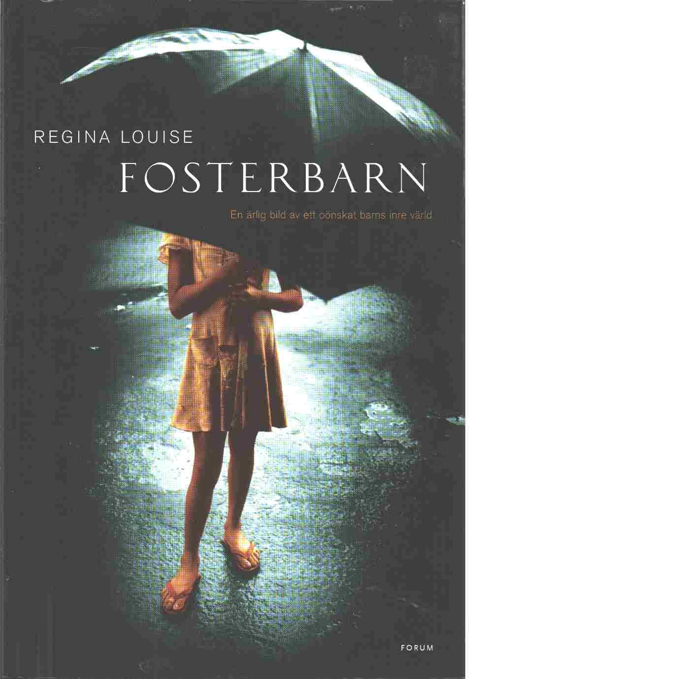Fosterbarn : [en ärlig bild av ett oönskat barns inre värld] - Louise, Regina