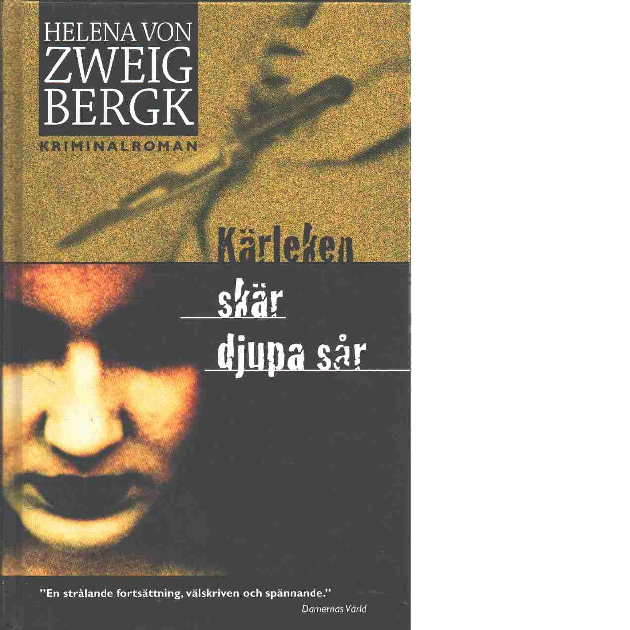 Kärleken skär djupa sår - Zweigbergk, von Helena