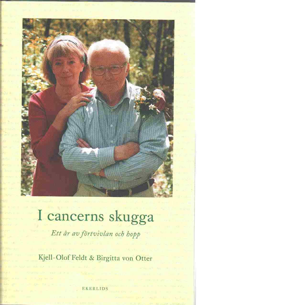 I cancerns skugga : ett år av förtvivlan och hopp - Feldt, Kjell-Olof och Otter,  von Birgitta
