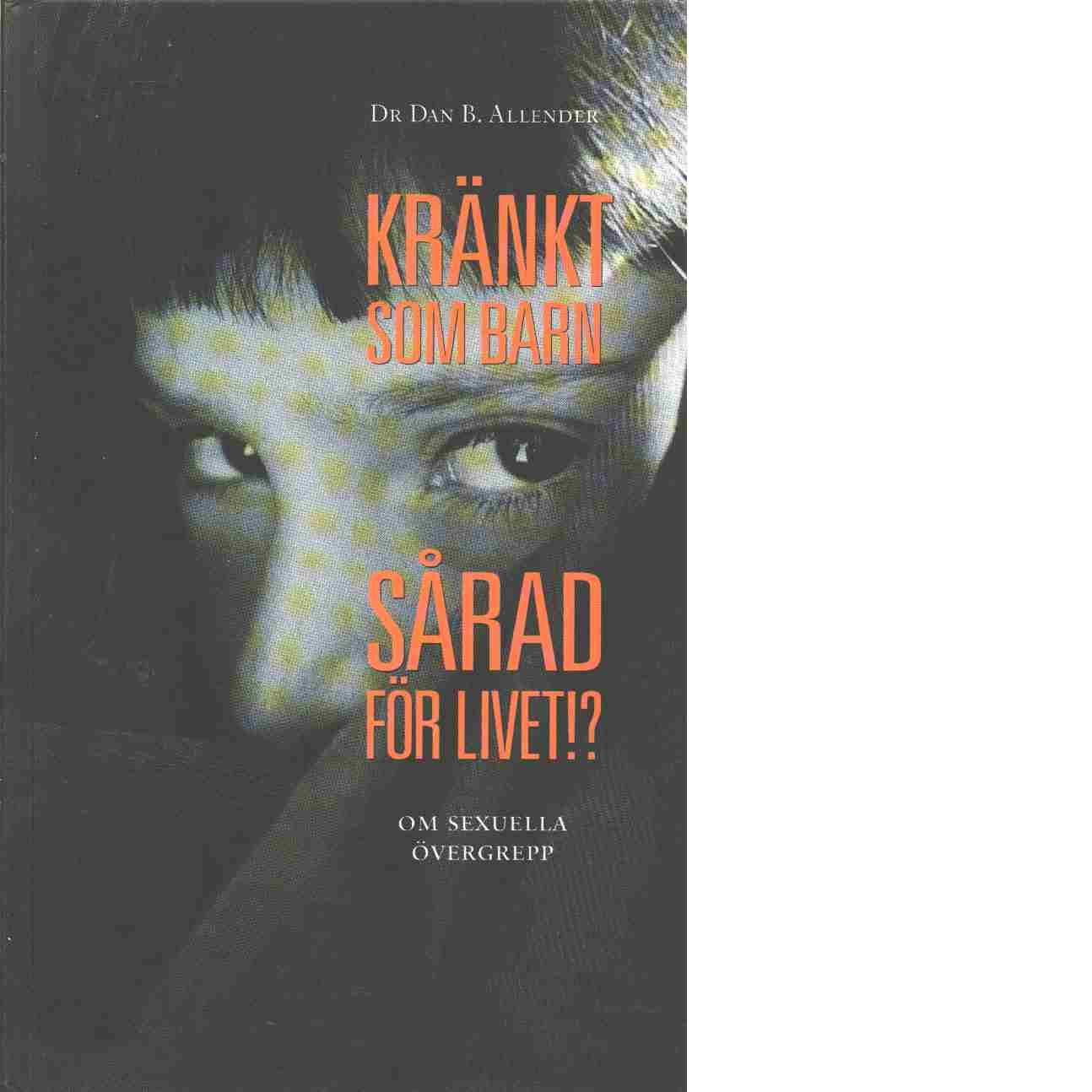 Kränkt som barn - sårad för livet!? : om sexuella övergrepp - Allender, Dan B.