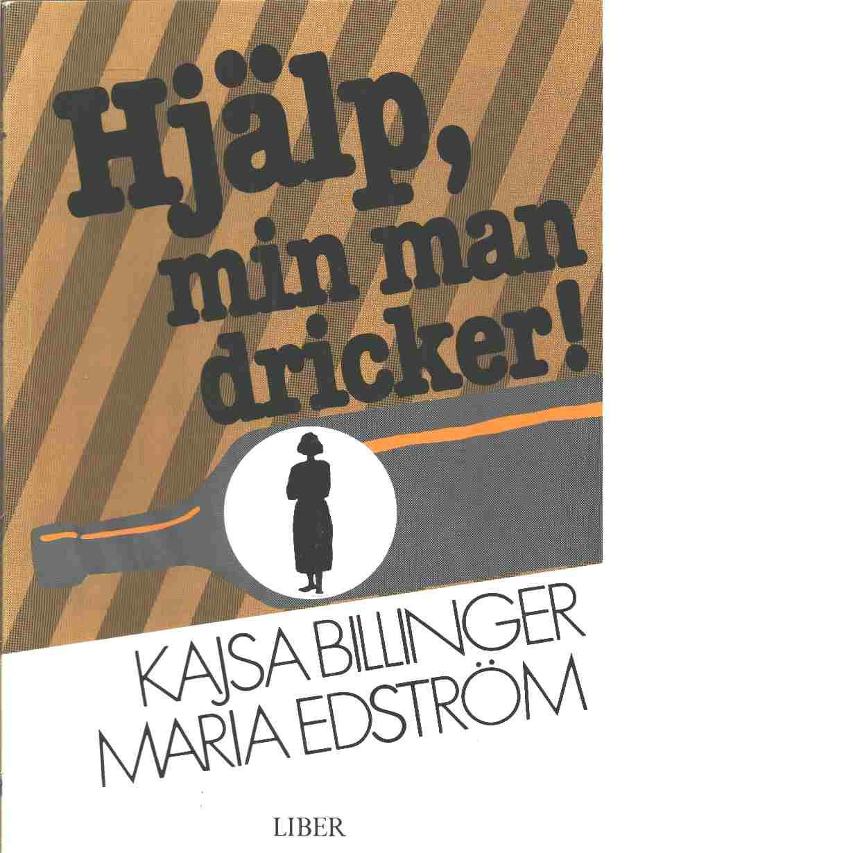 Hjälp, min man dricker! - Billinger, Kajsa och Edström, Maria