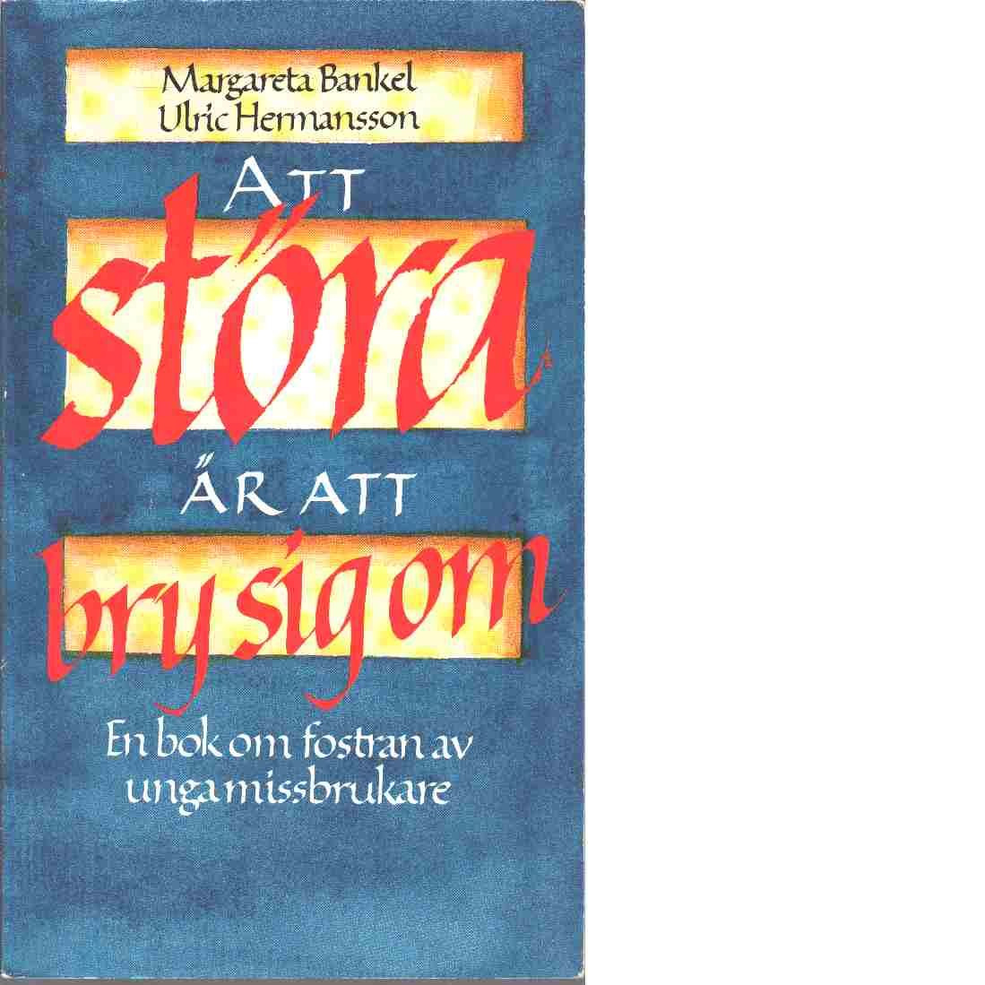 Att störa är att bry sig om - Bankel, Margareta och Hermansson, Ulric