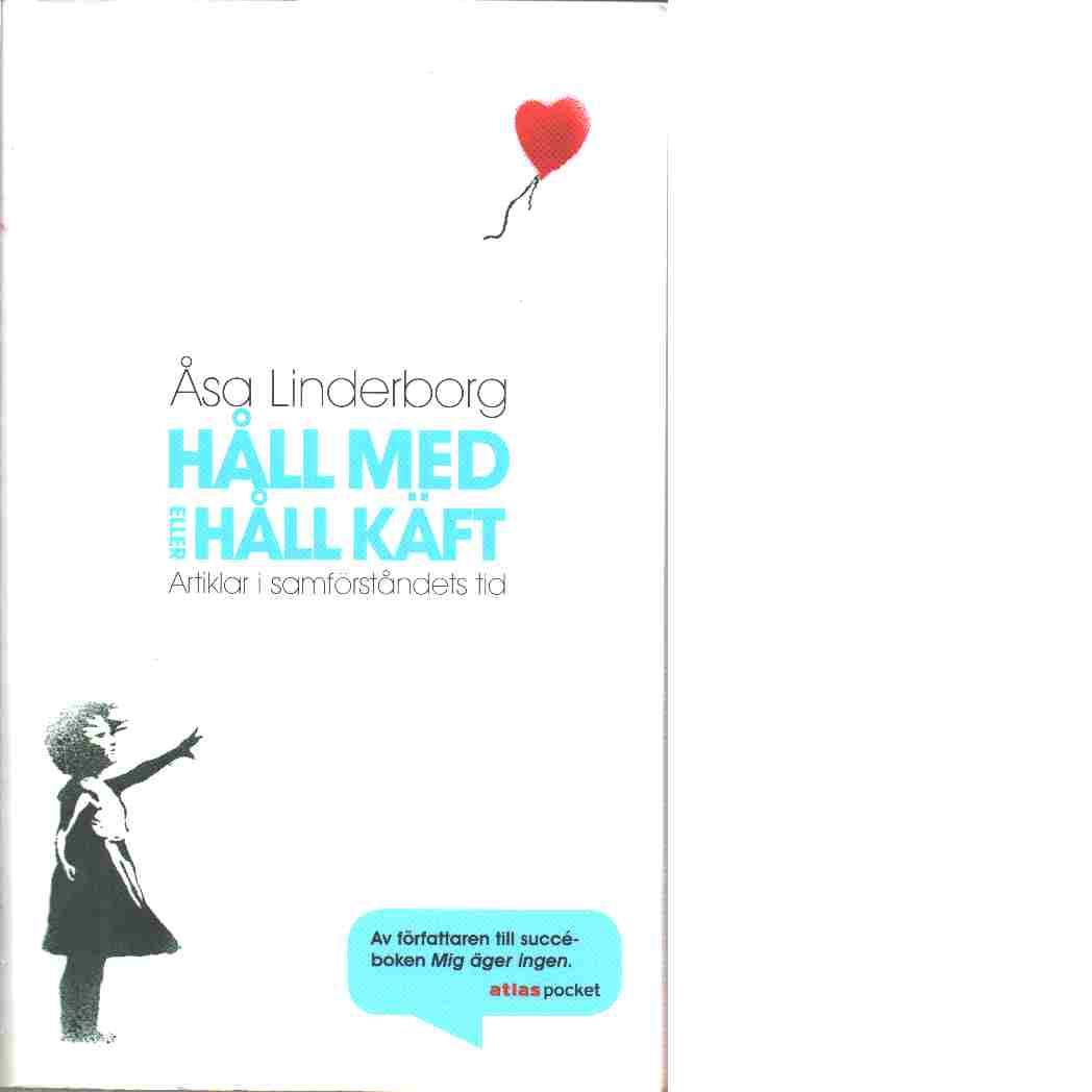 Håll med eller håll käft : artiklar i samförståndets tid - Linderborg, Åsa