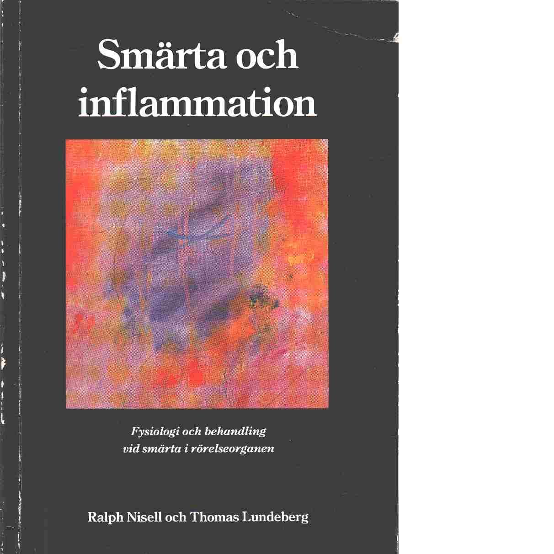 Smärta och inflammation : fysiologi och behandling vid smärta i rörelseorganen - Nisell, Ralph och Lundeberg, Thomas