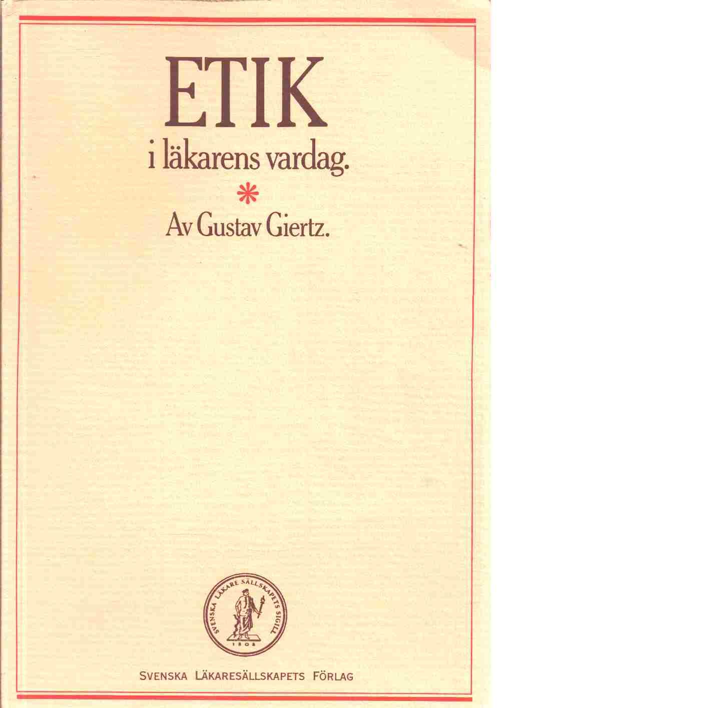 Etik i läkarens vardag - Giertz, Gustav