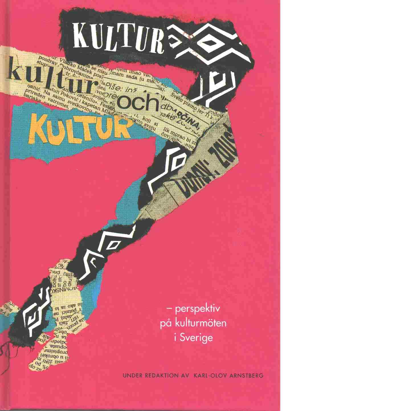 Kultur, kultur och kultur : perspektiv på kulturmöten i Sverige - Red. Aurelius, Göran och Arnstberg, Karl-Olov