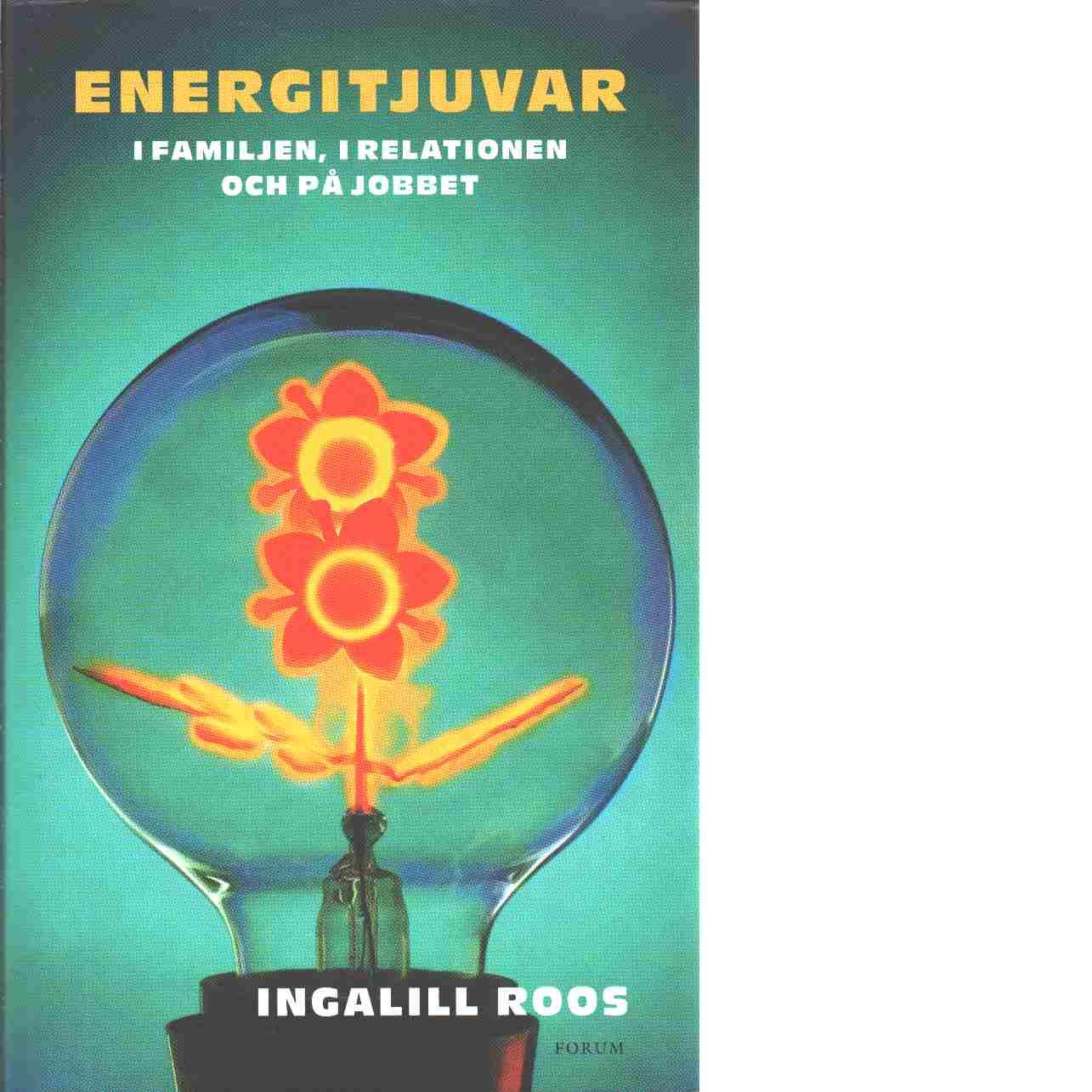 Energitjuvar : i familjen, i relationen och på jobbet - Roos, Ingalill