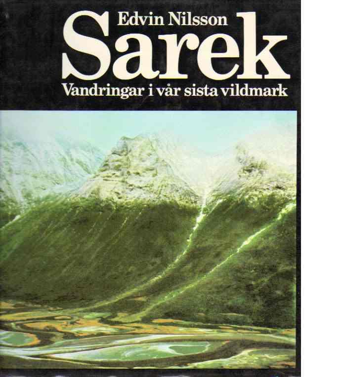 Sarek - vandringar i vår sista vildmark - Nilsson, Edvin