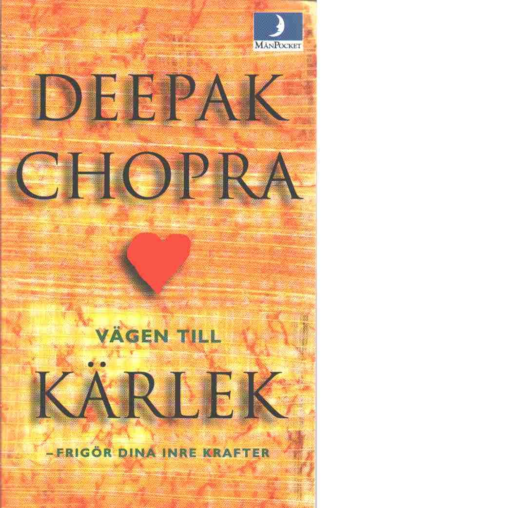Vägen till kärlek : frigör dina inre krafter - Chopra, Deepak
