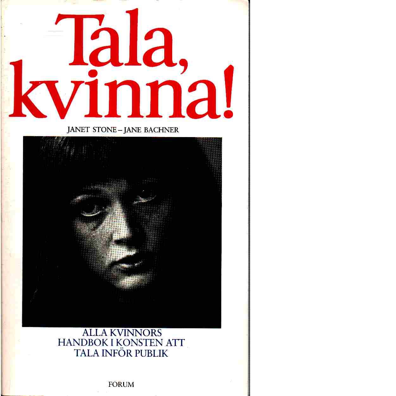 Tala, kvinna! : alla kvinnors handbok i konsten att tala inför publik - Stone, Janet och Bachner, Jane