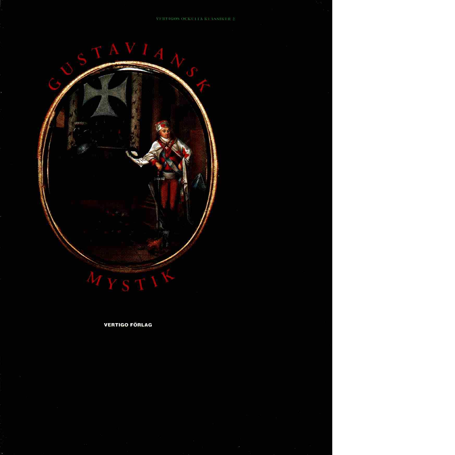 Gustaviansk mystik : alkemister, kabbalister, magiker, andeskådare, astrologer och skattgrävare i den esoteriska kretsen - Red. Lekeby, Kjell