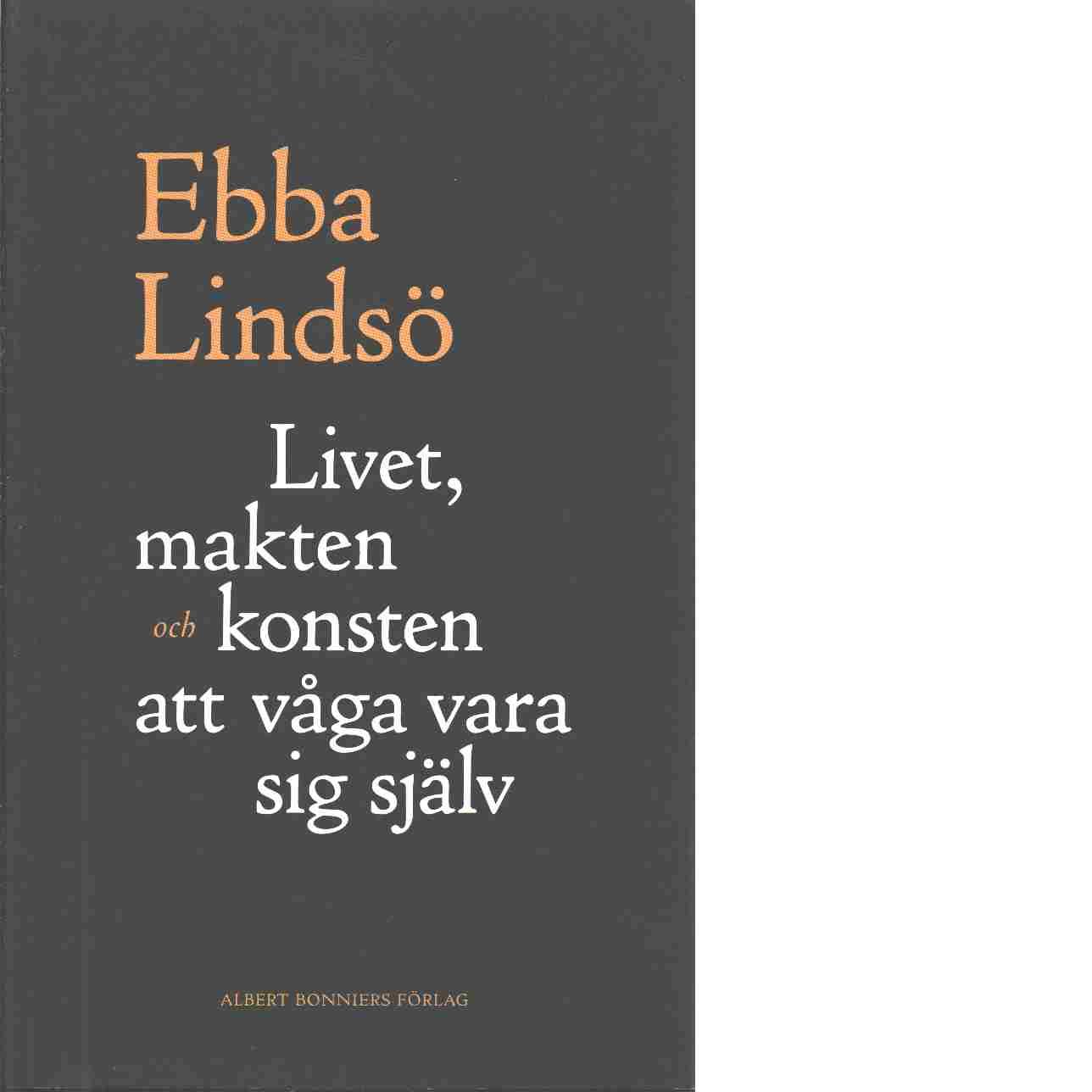 Livet, makten och konsten att våga vara sig själv - Lindsö, Ebba